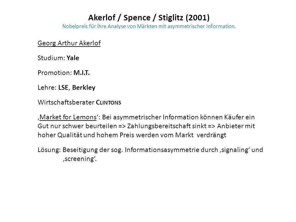 Akerlof / Spence / Stiglitz (2001) Nobelpreis für ihre Analyse von Märkten mit asymmetrischer Information. Georg Arthur Akerlof Studium: Yale Promotio