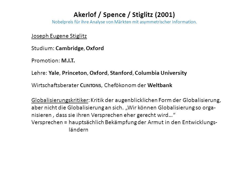 Akerlof / Spence / Stiglitz (2001) Nobelpreis für ihre Analyse von Märkten mit asymmetrischer Information. Joseph Eugene Stiglitz Studium: Cambridge,