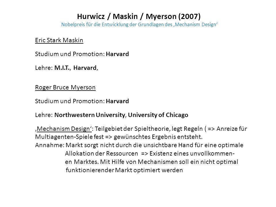 Hurwicz / Maskin / Myerson (2007) Nobelpreis für die Entwicklung der Grundlagen des Mechanism Design Eric Stark Maskin Studium und Promotion: Harvard