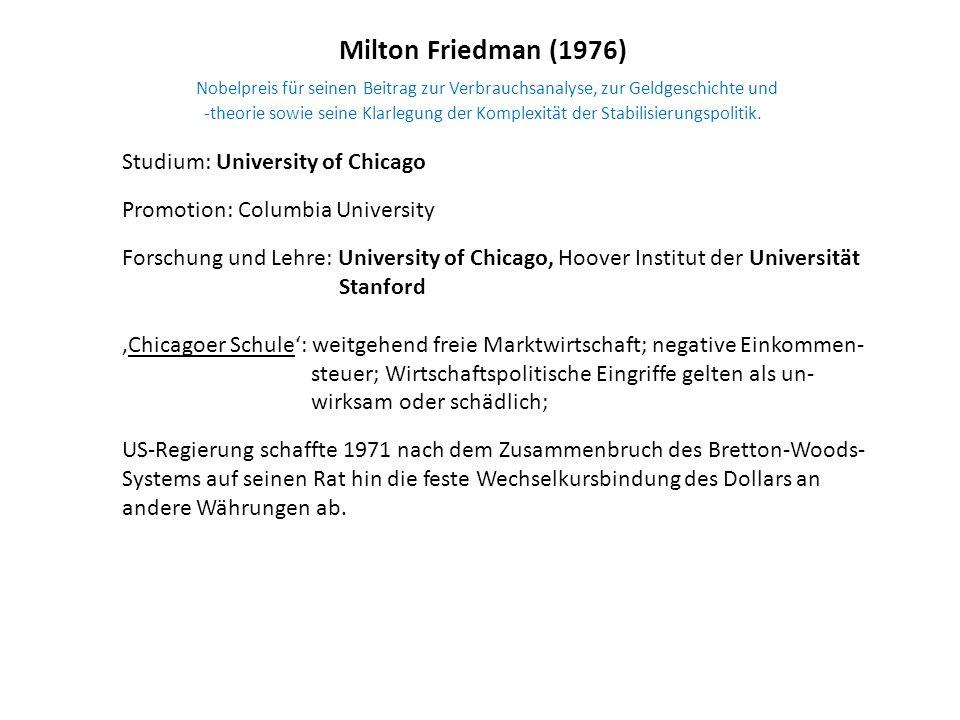 Milton Friedman (1976) Nobelpreis für seinen Beitrag zur Verbrauchsanalyse, zur Geldgeschichte und -theorie sowie seine Klarlegung der Komplexität der