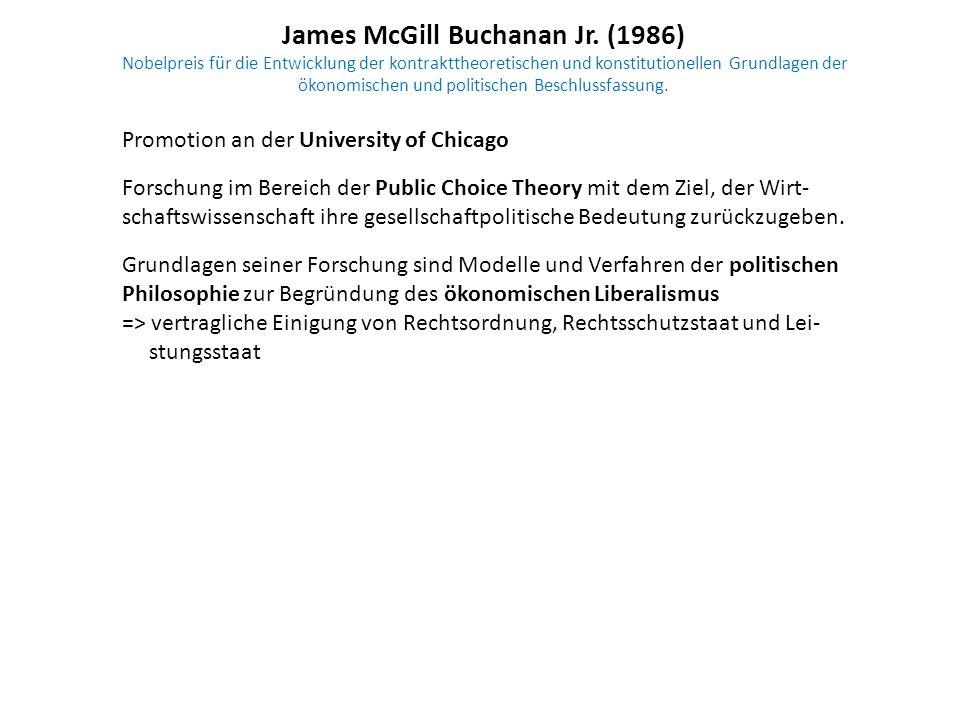 James McGill Buchanan Jr. (1986) Nobelpreis für die Entwicklung der kontrakttheoretischen und konstitutionellen Grundlagen der ökonomischen und politi