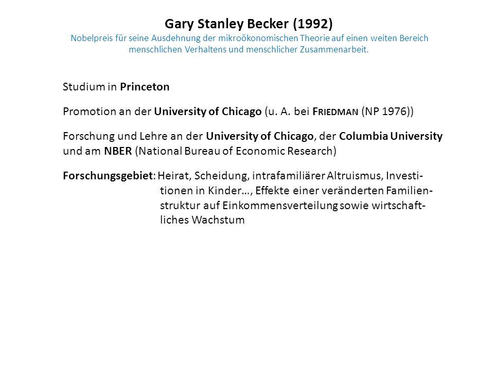 Gary Stanley Becker (1992) Nobelpreis für seine Ausdehnung der mikroökonomischen Theorie auf einen weiten Bereich menschlichen Verhaltens und menschli