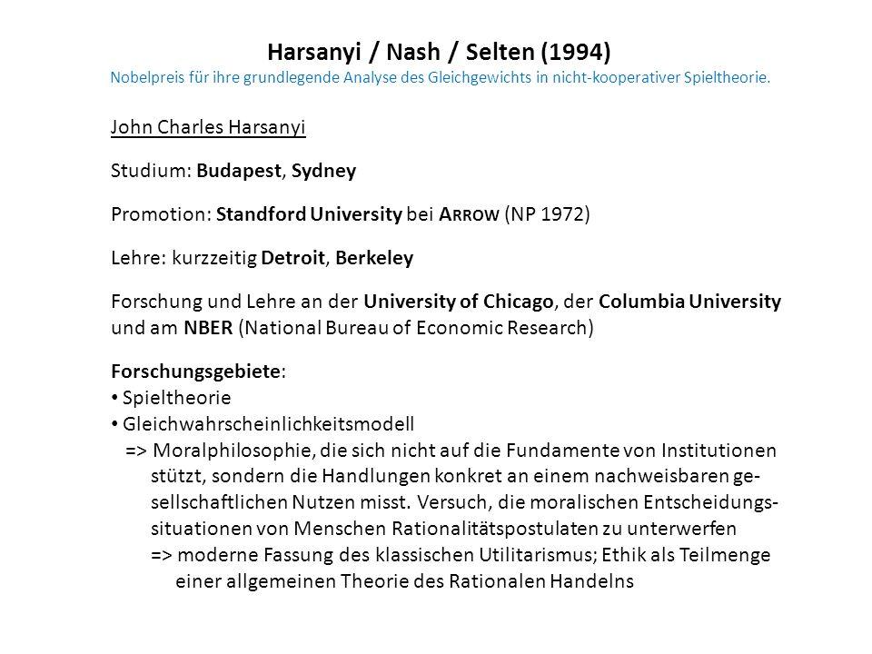 Harsanyi / Nash / Selten (1994) Nobelpreis für ihre grundlegende Analyse des Gleichgewichts in nicht-kooperativer Spieltheorie. John Charles Harsanyi