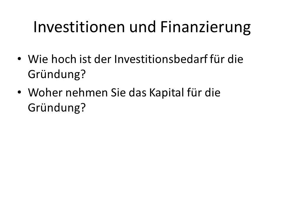 Investitionen und Finanzierung Wie hoch ist der Investitionsbedarf für die Gründung? Woher nehmen Sie das Kapital für die Gründung?