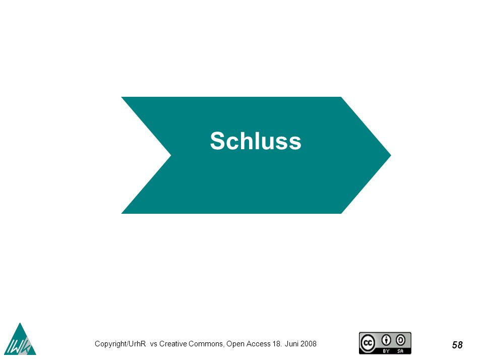 58 Copyright/UrhR vs Creative Commons, Open Access 18. Juni 2008 Schluss