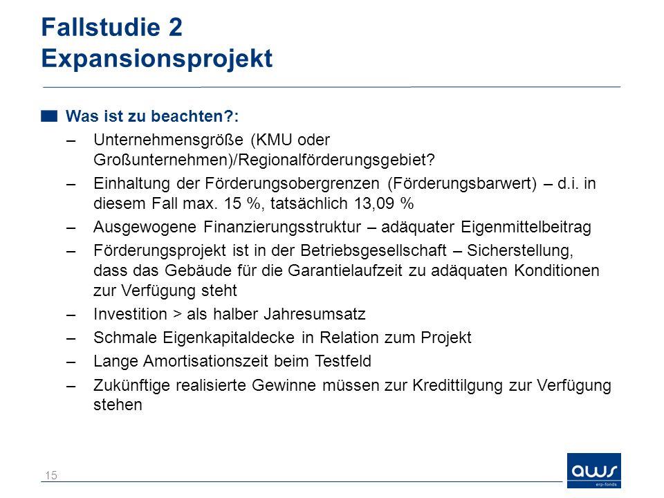 Fallstudie 2 Expansionsprojekt Was ist zu beachten?: –Unternehmensgröße (KMU oder Großunternehmen)/Regionalförderungsgebiet? –Einhaltung der Förderung