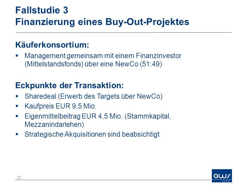 Fallstudie 3 Finanzierung eines Buy-Out-Projektes Käuferkonsortium: Management gemeinsam mit einem Finanzinvestor (Mittelstandsfonds) über eine NewCo (51:49) Eckpunkte der Transaktion: Sharedeal (Erwerb des Targets über NewCo) Kaufpreis EUR 9,5 Mio.