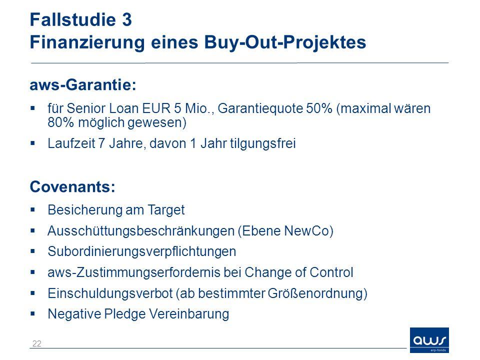 Fallstudie 3 Finanzierung eines Buy-Out-Projektes aws-Garantie: für Senior Loan EUR 5 Mio., Garantiequote 50% (maximal wären 80% möglich gewesen) Lauf