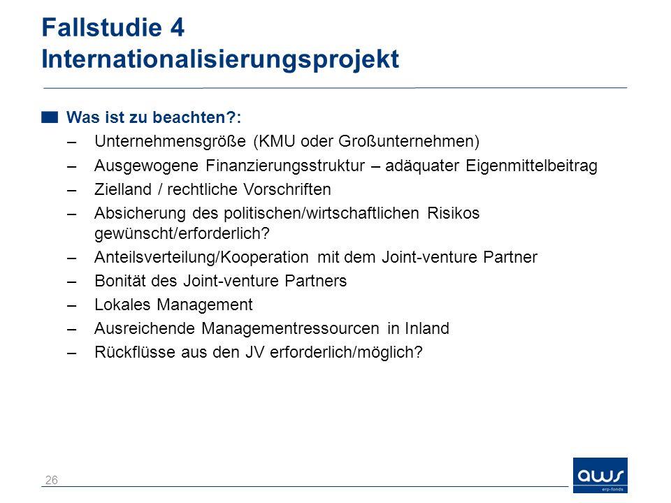 Fallstudie 4 Internationalisierungsprojekt Was ist zu beachten?: –Unternehmensgröße (KMU oder Großunternehmen) –Ausgewogene Finanzierungsstruktur – ad