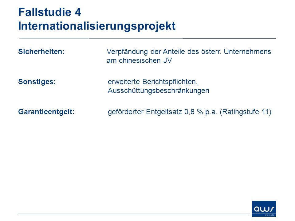 Fallstudie 4 Internationalisierungsprojekt Sicherheiten:Verpfändung der Anteile des österr. Unternehmens am chinesischen JV Sonstiges:erweiterte Beric