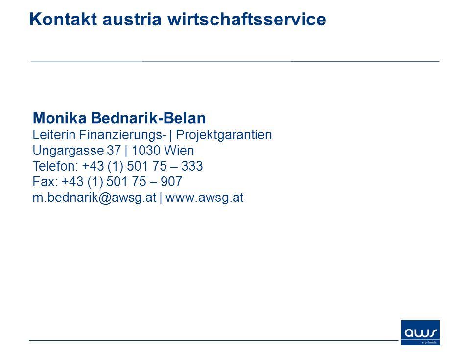Kontakt austria wirtschaftsservice Monika Bednarik-Belan Leiterin Finanzierungs- | Projektgarantien Ungargasse 37 | 1030 Wien Telefon: +43 (1) 501 75 – 333 Fax: +43 (1) 501 75 – 907 m.bednarik@awsg.at | www.awsg.at