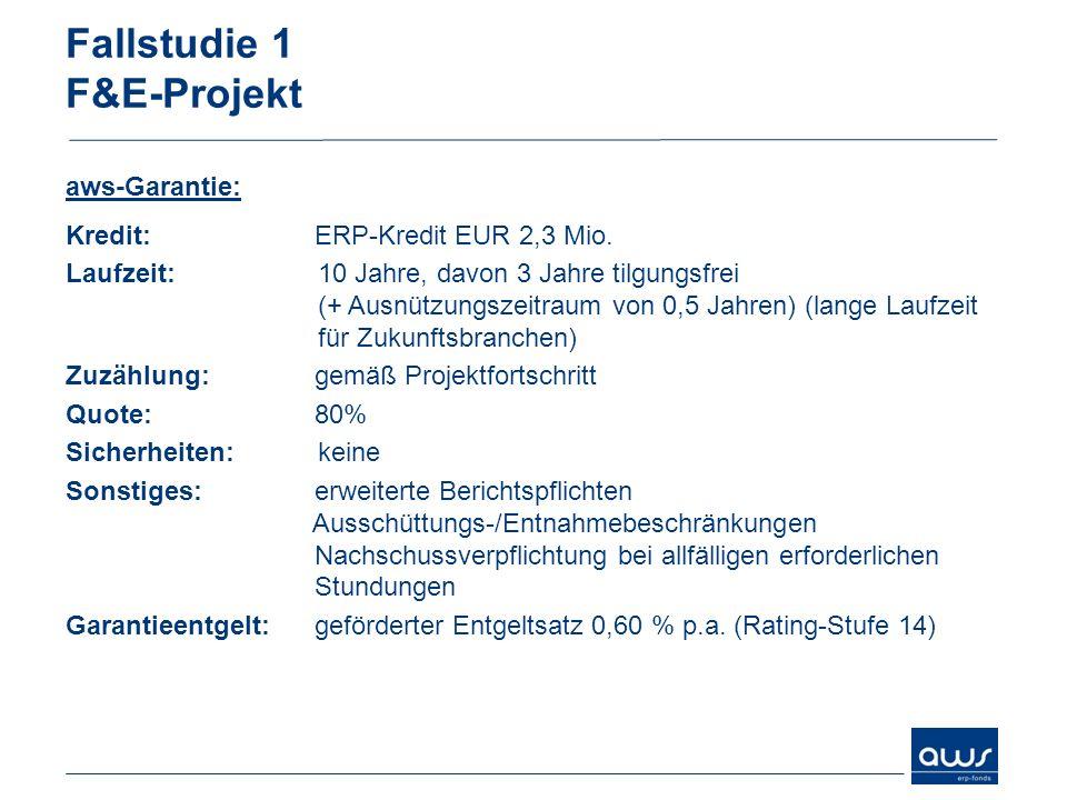 Fallstudie 1 F&E-Projekt aws-Garantie: Kredit: ERP-Kredit EUR 2,3 Mio. Laufzeit:10 Jahre, davon 3 Jahre tilgungsfrei (+ Ausnützungszeitraum von 0,5 Ja