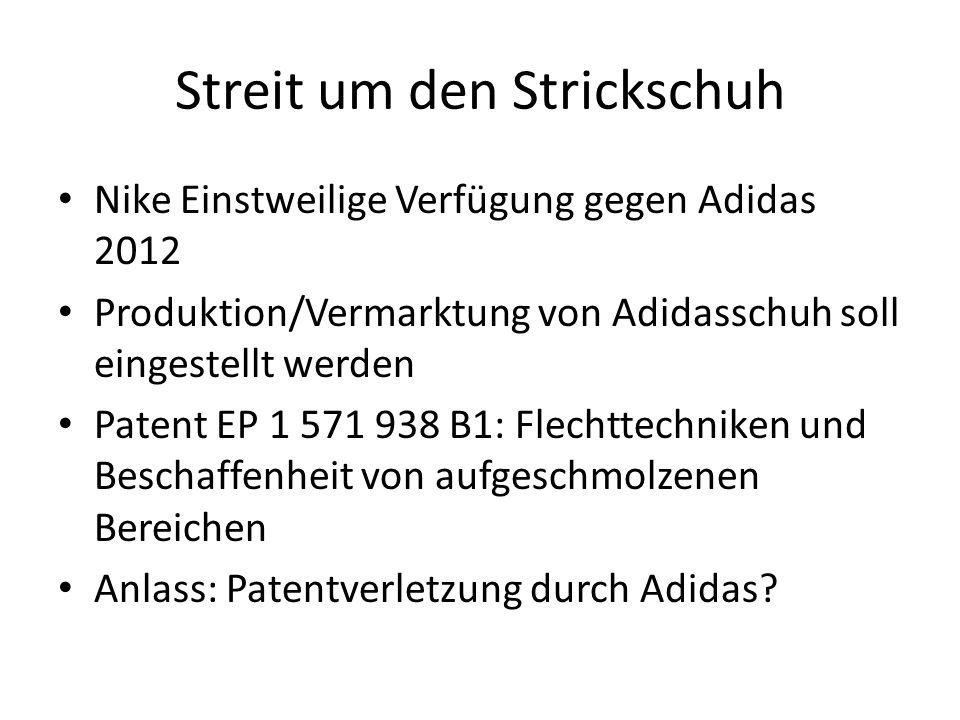 Streit um den Strickschuh Nike Einstweilige Verfügung gegen Adidas 2012 Produktion/Vermarktung von Adidasschuh soll eingestellt werden Patent EP 1 571