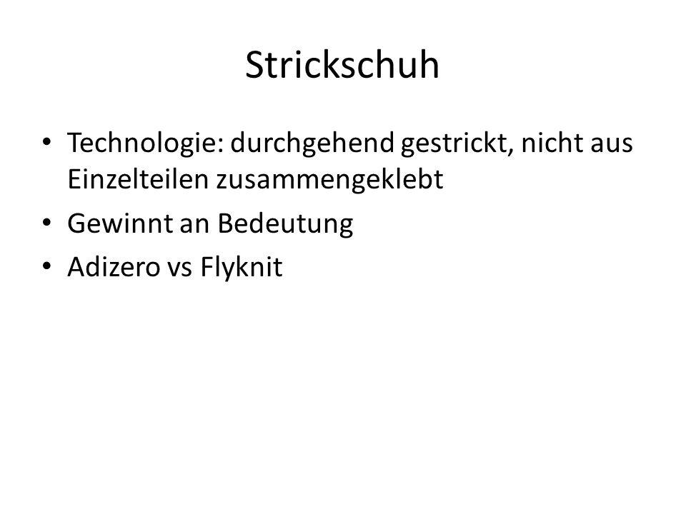 Strickschuh Technologie: durchgehend gestrickt, nicht aus Einzelteilen zusammengeklebt Gewinnt an Bedeutung Adizero vs Flyknit