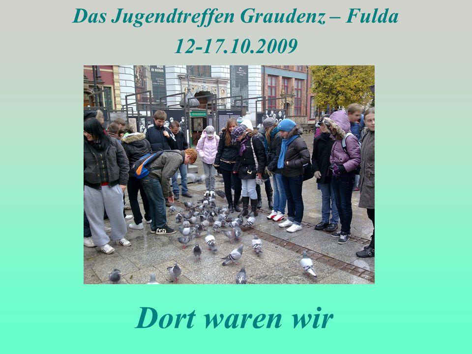 Dort waren wir Das Jugendtreffen Graudenz – Fulda 12-17.10.2009