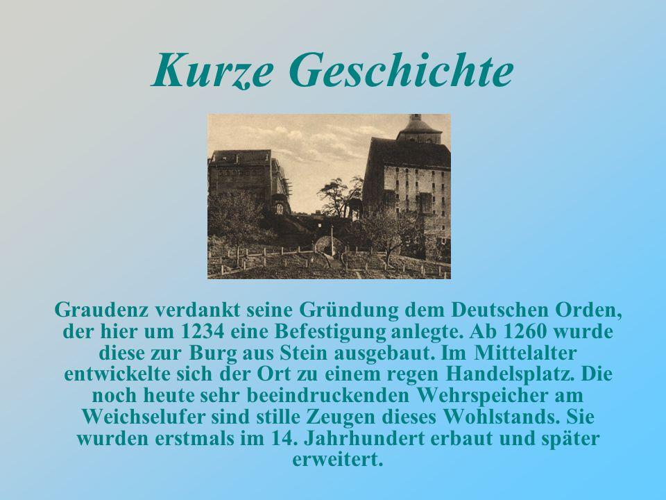 Kurze Geschichte Graudenz verdankt seine Gründung dem Deutschen Orden, der hier um 1234 eine Befestigung anlegte.