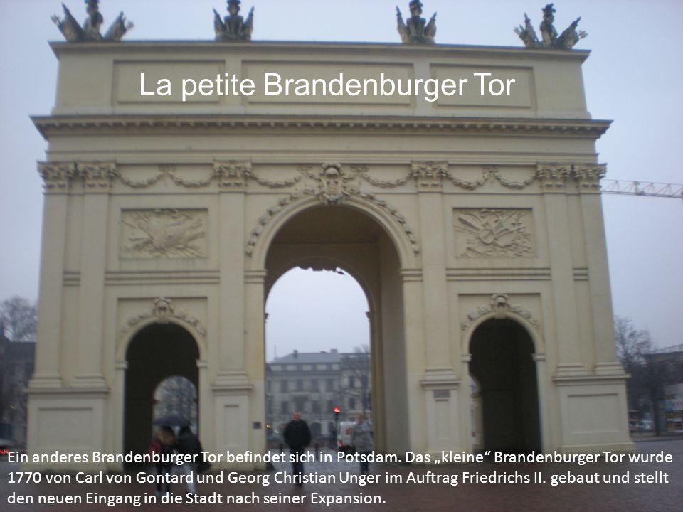 La petite Brandenburger Tor Ein anderes Brandenburger Tor befindet sich in Potsdam. Das kleine Brandenburger Tor wurde 1770 von Carl von Gontard und G