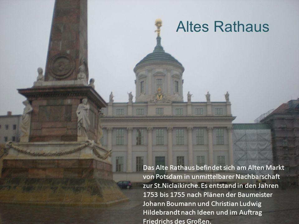 Altes Rathaus Das Alte Rathaus befindet sich am Alten Markt von Potsdam in unmittelbarer Nachbarschaft zur St.Niclaikirche. Es entstand in den Jahren