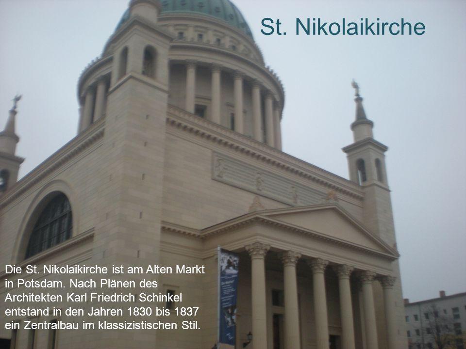St. Nikolaikirche Die St. Nikolaikirche ist am Alten Markt in Potsdam. Nach Plänen des Architekten Karl Friedrich Schinkel entstand in den Jahren 1830