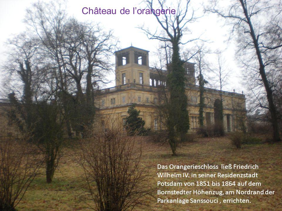Château de lorangerie Das Orangerieschloss ließ Friedrich Wilhelm IV. in seiner Residenzstadt Potsdam von 1851 bis 1864 auf dem Bornstedter Höhenzug,