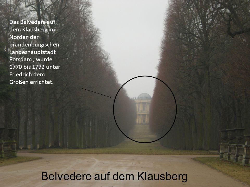 Belvedere auf dem Klausberg Das Belvedere auf dem Klausberg im Norden der brandenburgischen Landeshauptstadt Potsdam, wurde 1770 bis 1772 unter Friedr