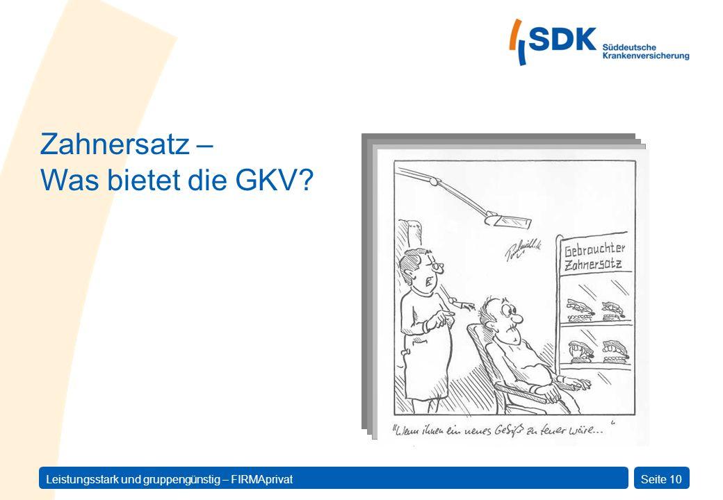 Leistungsstark und gruppengünstig – FIRMAprivatSeite 10 Zahnersatz – Was bietet die GKV?
