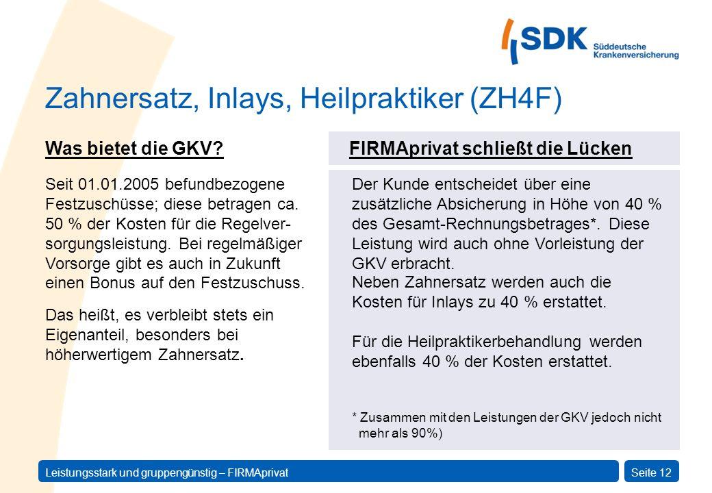 Leistungsstark und gruppengünstig – FIRMAprivatSeite 12 FIRMAprivat schließt die Lücken Der Kunde entscheidet über eine zusätzliche Absicherung in Höh