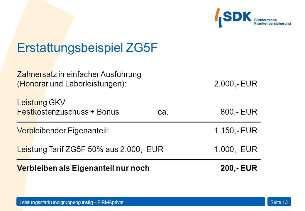Leistungsstark und gruppengünstig – FIRMAprivatSeite 13 Leistung GKV Festkostenzuschuss + Bonus ca. 800,- EUR Verbleibender Eigenanteil:1.150,- EUR Le