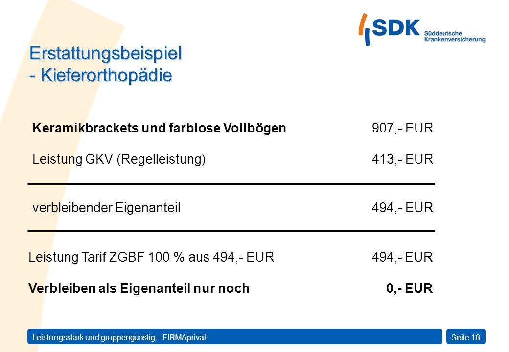 Leistungsstark und gruppengünstig – FIRMAprivatSeite 18 Erstattungsbeispiel - Kieferorthopädie Leistung Tarif ZGBF 100 % aus 494,- EUR 494,- EUR Verbl