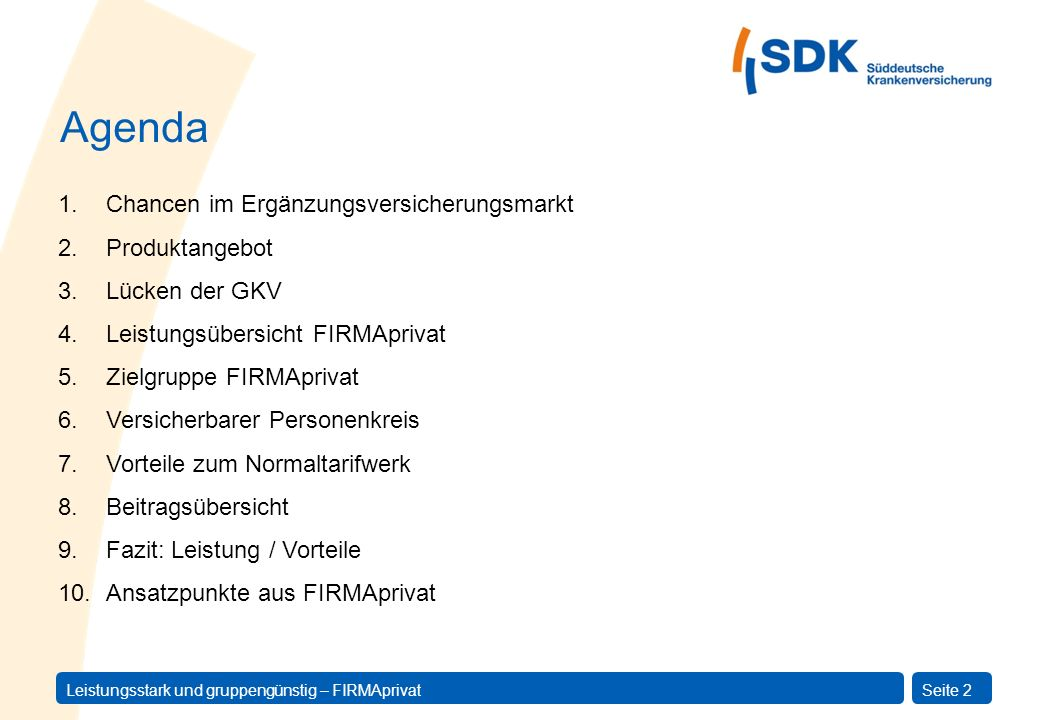 Leistungsstark und gruppengünstig – FIRMAprivatSeite 2 Agenda 1.Chancen im Ergänzungsversicherungsmarkt 2.Produktangebot 3.Lücken der GKV 4.Leistungsü