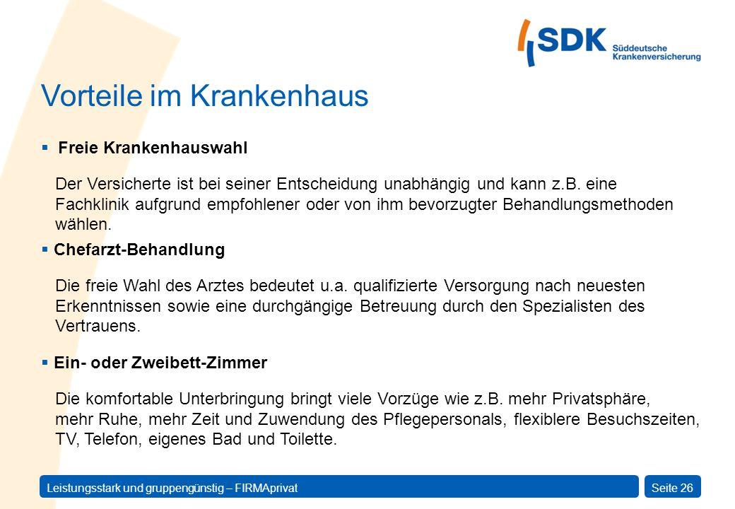 Leistungsstark und gruppengünstig – FIRMAprivatSeite 26 Freie Krankenhauswahl Der Versicherte ist bei seiner Entscheidung unabhängig und kann z.B. ein