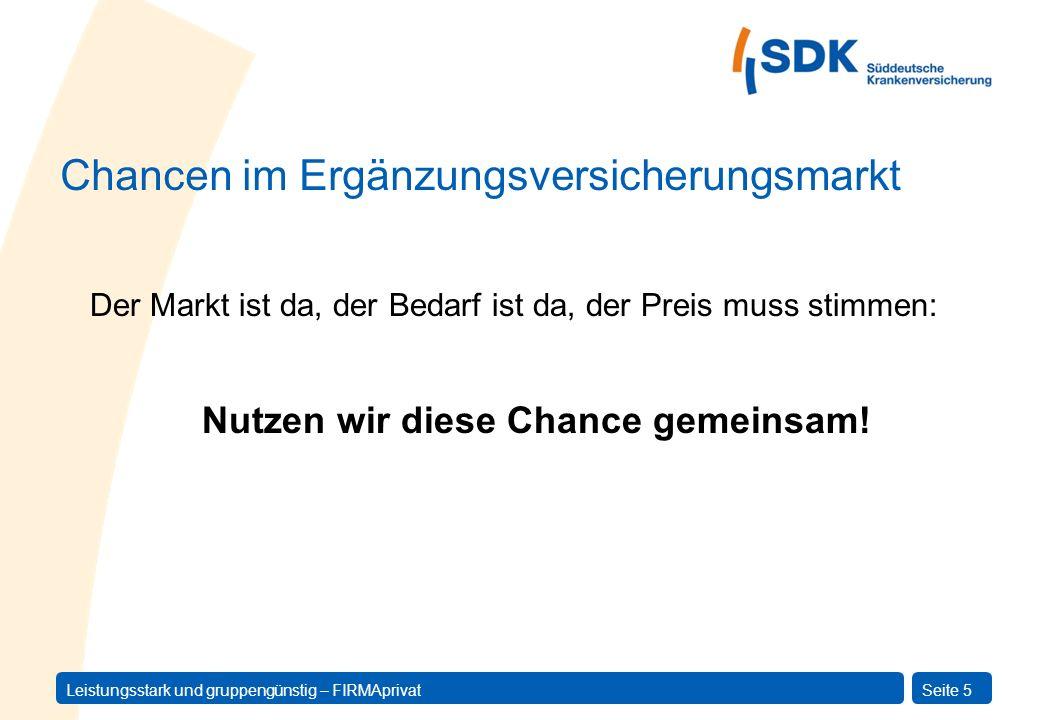 Leistungsstark und gruppengünstig – FIRMAprivatSeite 5 Der Markt ist da, der Bedarf ist da, der Preis muss stimmen: Nutzen wir diese Chance gemeinsam!