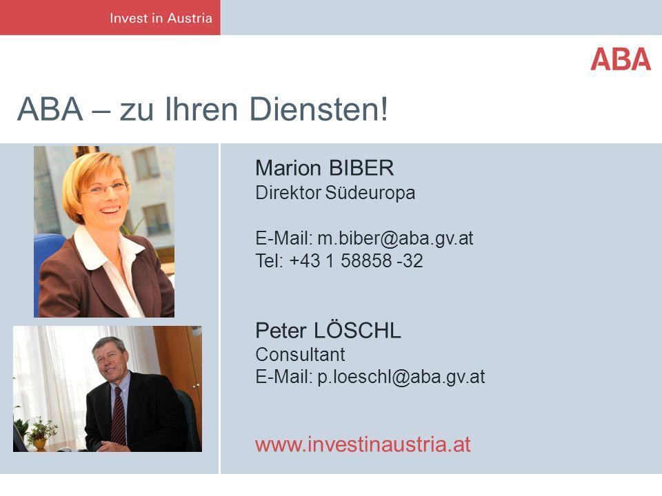 ABA – zu Ihren Diensten! Marion BIBER Direktor Südeuropa E-Mail: m.biber@aba.gv.at Tel: +43 1 58858 -32 Peter LÖSCHL Consultant E-Mail: p.loeschl@aba.