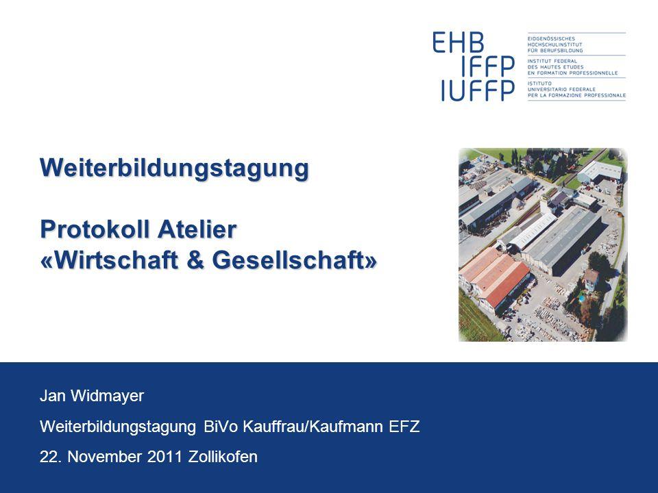 Weiterbildungstagung Protokoll Atelier «Wirtschaft & Gesellschaft» Jan Widmayer Weiterbildungstagung BiVo Kauffrau/Kaufmann EFZ 22. November 2011 Zoll