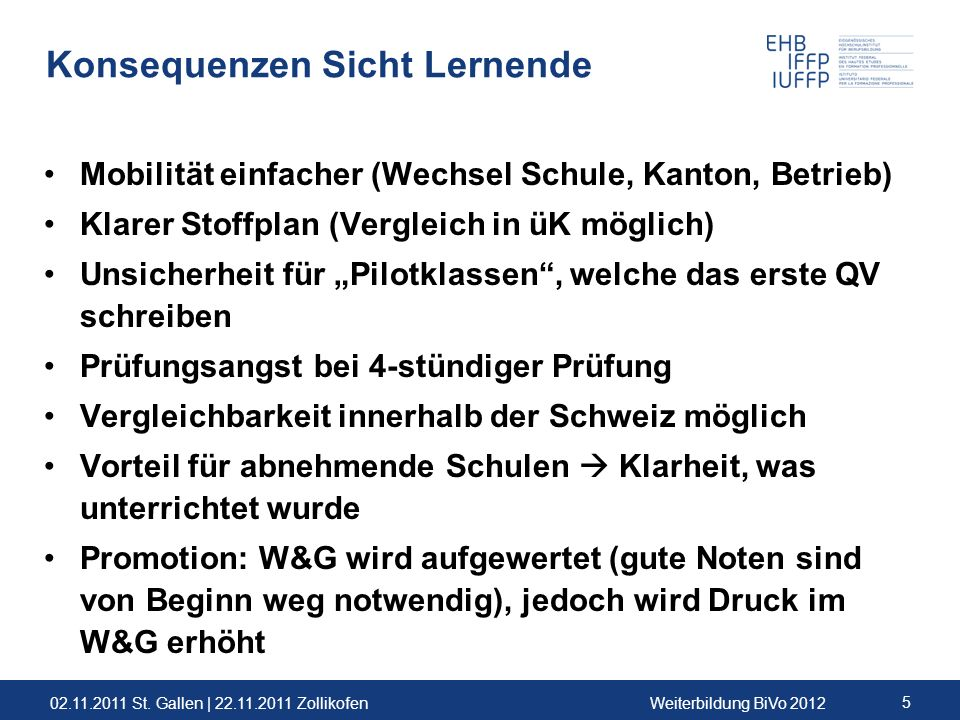 02.11.2011 St. Gallen | 22.11.2011 ZollikofenWeiterbildung BiVo 2012 5 Konsequenzen Sicht Lernende Mobilität einfacher (Wechsel Schule, Kanton, Betrie