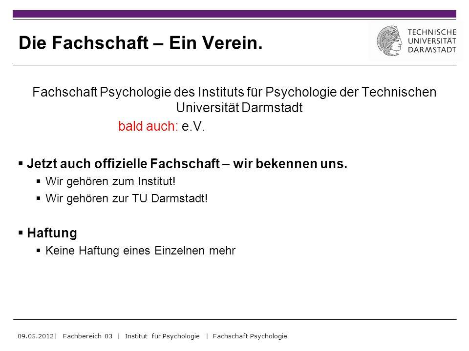 Die Fachschaft – Ein Verein. Fachschaft Psychologie des Instituts für Psychologie der Technischen Universität Darmstadt bald auch: e.V. Jetzt auch off