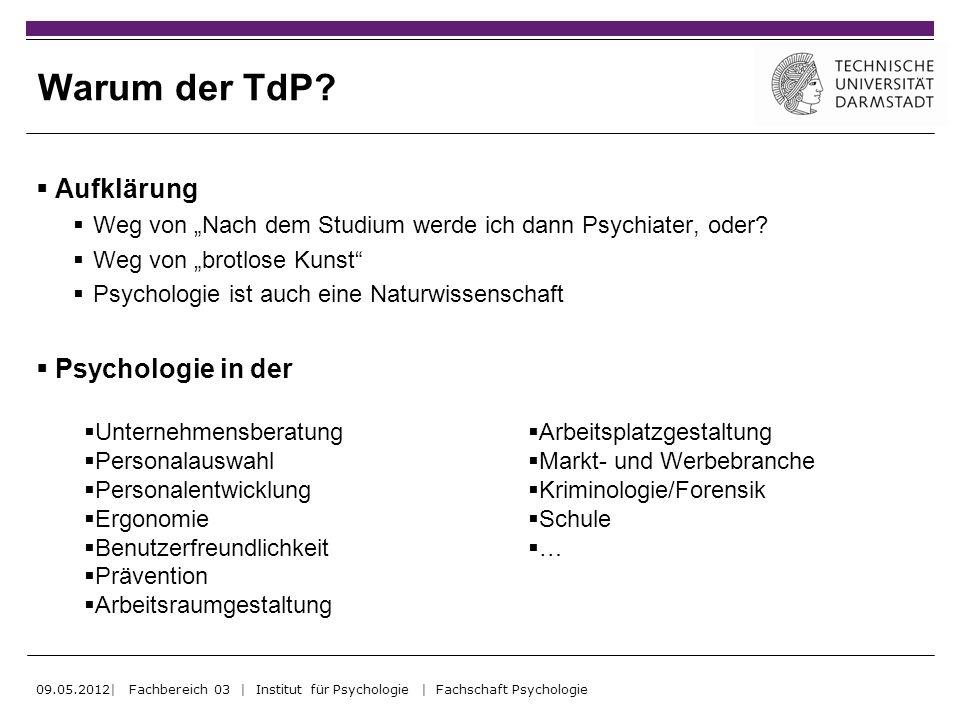 Warum der TdP? Aufklärung Weg von Nach dem Studium werde ich dann Psychiater, oder? Weg von brotlose Kunst Psychologie ist auch eine Naturwissenschaft