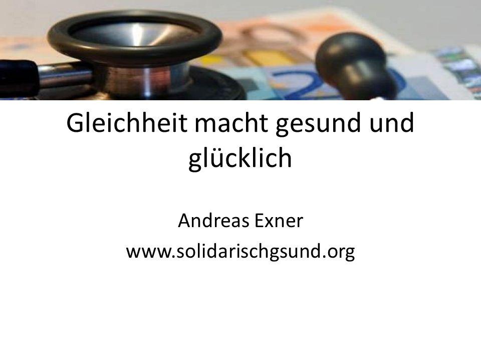 Gleichheit macht gesund und glücklich Andreas Exner www.solidarischgsund.org
