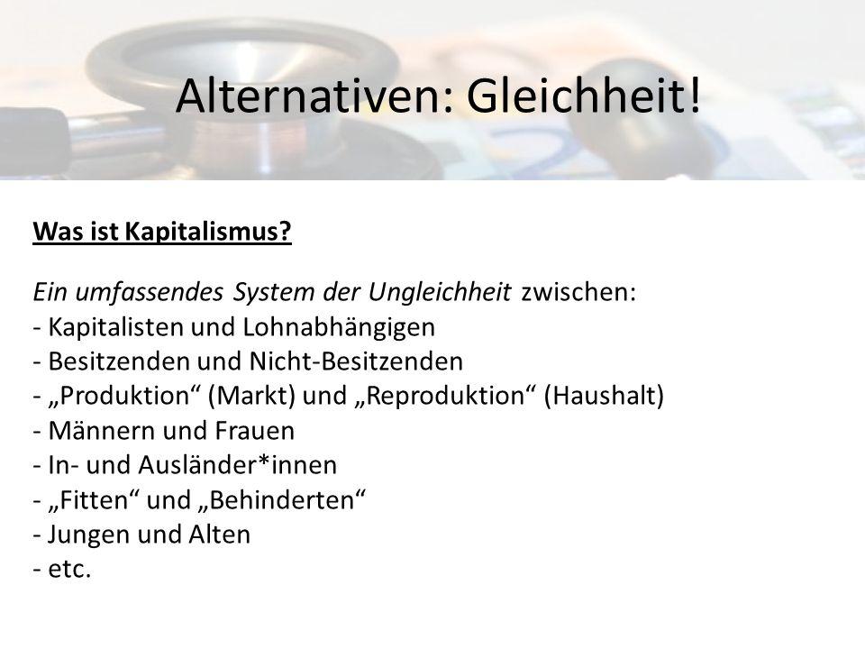 Was ist Kapitalismus? Ein umfassendes System der Ungleichheit zwischen: - Kapitalisten und Lohnabhängigen - Besitzenden und Nicht-Besitzenden - Produk