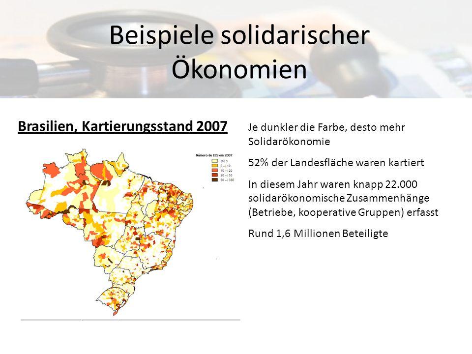 Brasilien, Kartierungsstand 2007 Beispiele solidarischer Ökonomien Je dunkler die Farbe, desto mehr Solidarökonomie 52% der Landesfläche waren kartier