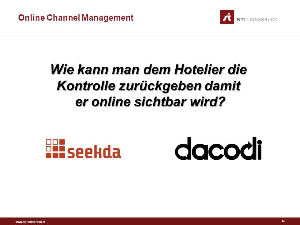 www.sti-innsbruck.at Online Channel Management 14 Wie kann man dem Hotelier die Kontrolle zurückgeben damit er online sichtbar wird