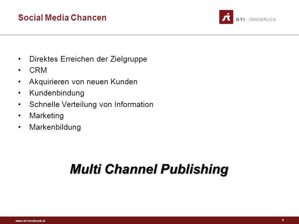 www.sti-innsbruck.at Social Media Chancen Direktes Erreichen der Zielgruppe CRM Akquirieren von neuen Kunden Kundenbindung Schnelle Verteilung von Information Marketing Markenbildung 8 Multi Channel Publishing