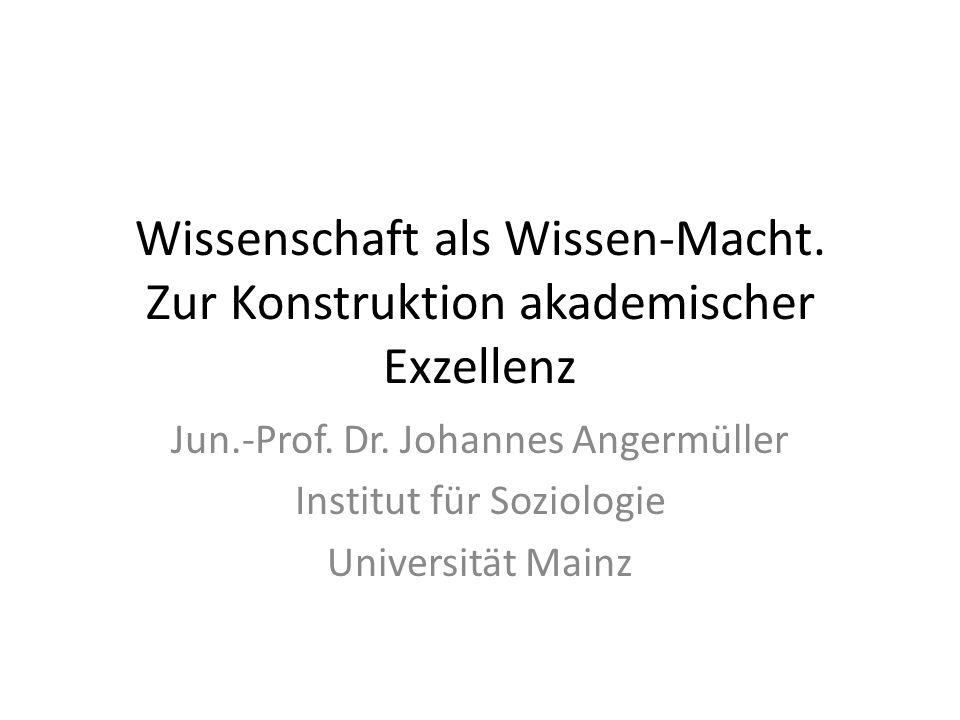 Wissenschaft als Wissen-Macht. Zur Konstruktion akademischer Exzellenz Jun.-Prof.