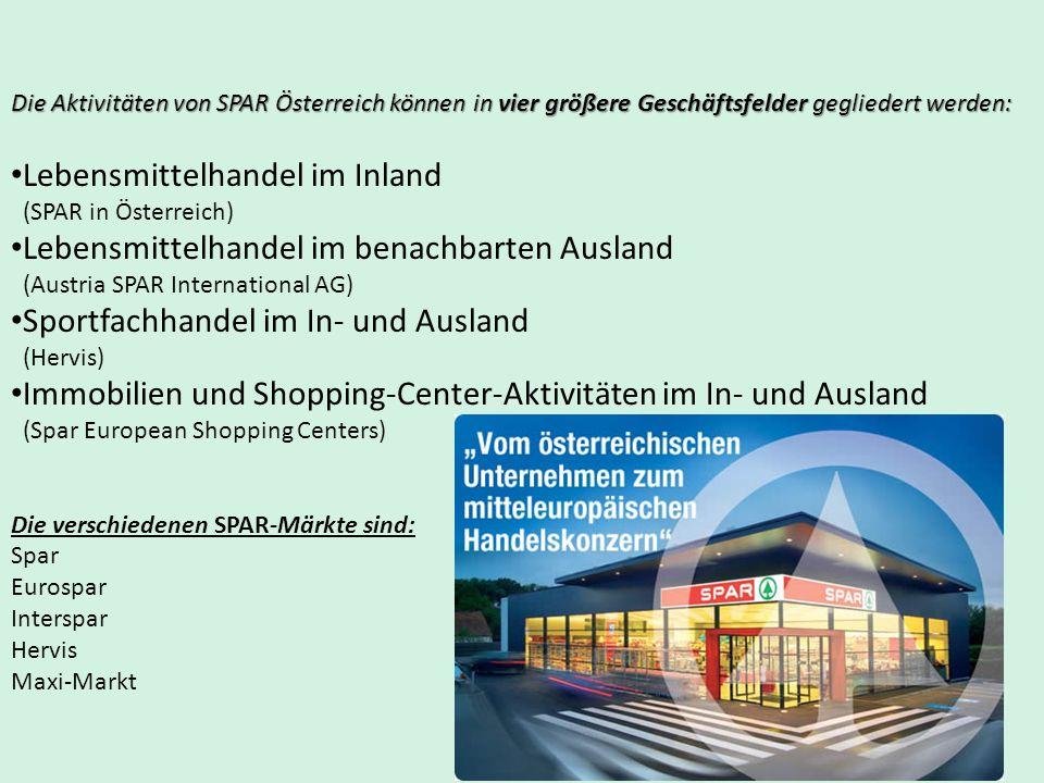 Die Aktivitäten von SPAR Österreich können in vier größere Geschäftsfelder gegliedert werden: Lebensmittelhandel im Inland (SPAR in Österreich) Lebens