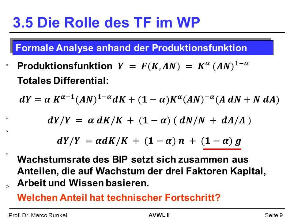 AVWL IIProf. Dr. Marco RunkelSeite 9 3.5 Die Rolle des TF im WP Formale Analyse anhand der Produktionsfunktion