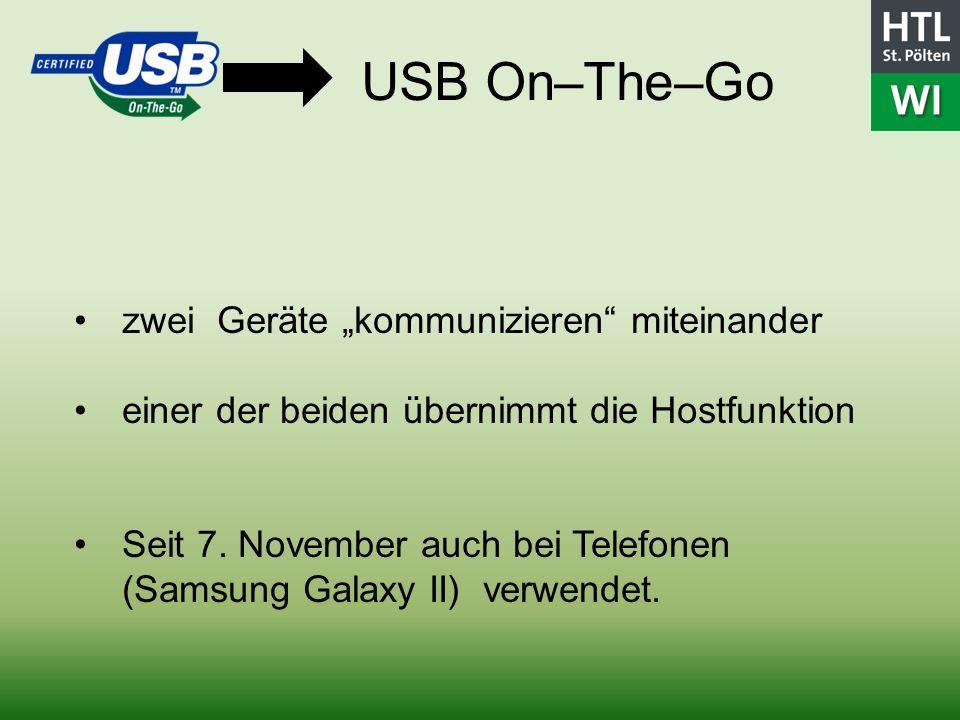 USB On–The–Go zwei Geräte kommunizieren miteinander einer der beiden übernimmt die Hostfunktion Seit 7. November auch bei Telefonen (Samsung Galaxy II