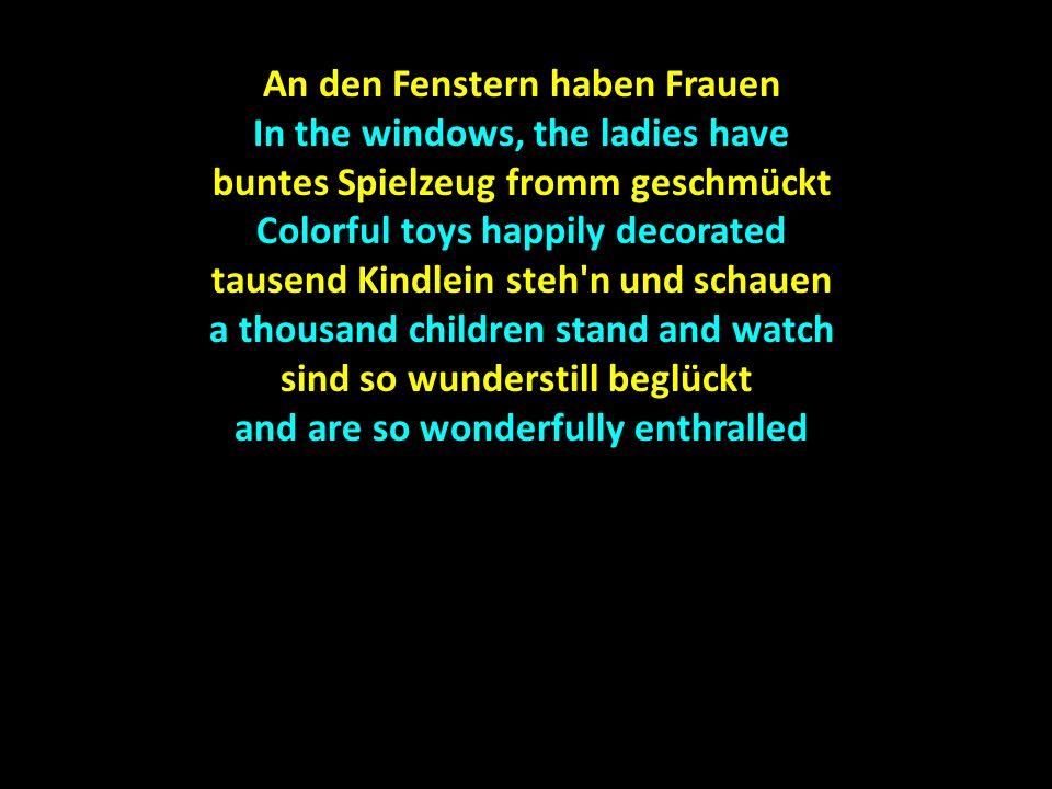 An den Fenstern haben Frauen In the windows, the ladies have buntes Spielzeug fromm geschmückt Colorful toys happily decorated tausend Kindlein steh'n