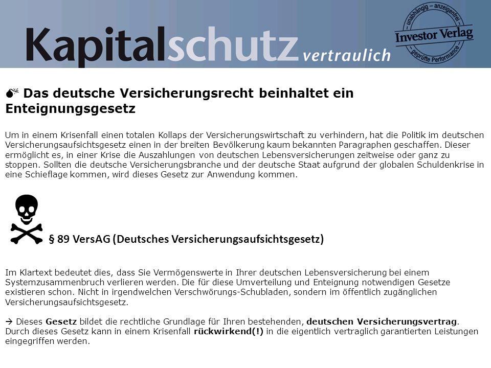 Das deutsche Versicherungsrecht beinhaltet ein Enteignungsgesetz Um in einem Krisenfall einen totalen Kollaps der Versicherungswirtschaft zu verhinder