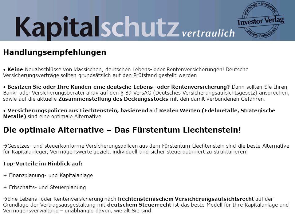 Handlungsempfehlungen Keine Neuabschlüsse von klassischen, deutschen Lebens- oder Rentenversicherungen! Deutsche Versicherungsverträge sollten grundsä