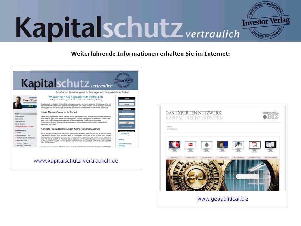www.kapitalschutz-vertraulich.de Weiterführende Informationen erhalten Sie im Internet: www.geopolitical.biz